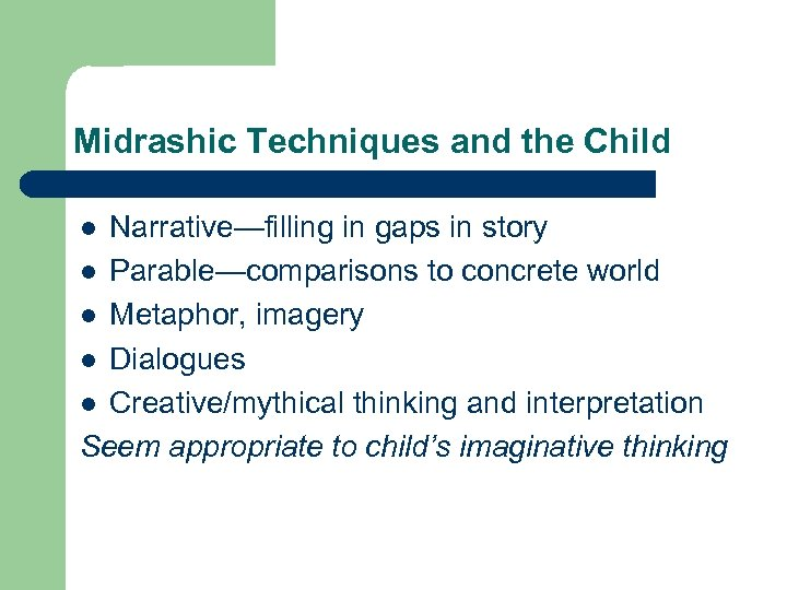 Midrashic Techniques and the Child Narrative—filling in gaps in story l Parable—comparisons to concrete
