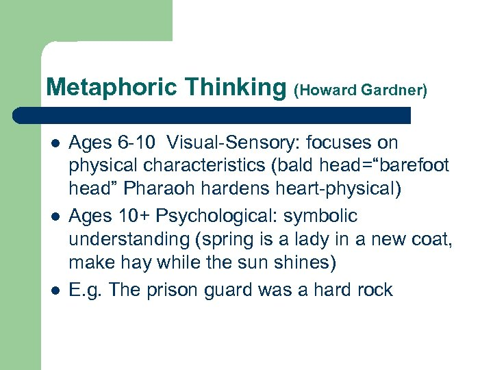 Metaphoric Thinking (Howard Gardner) l l l Ages 6 -10 Visual-Sensory: focuses on physical