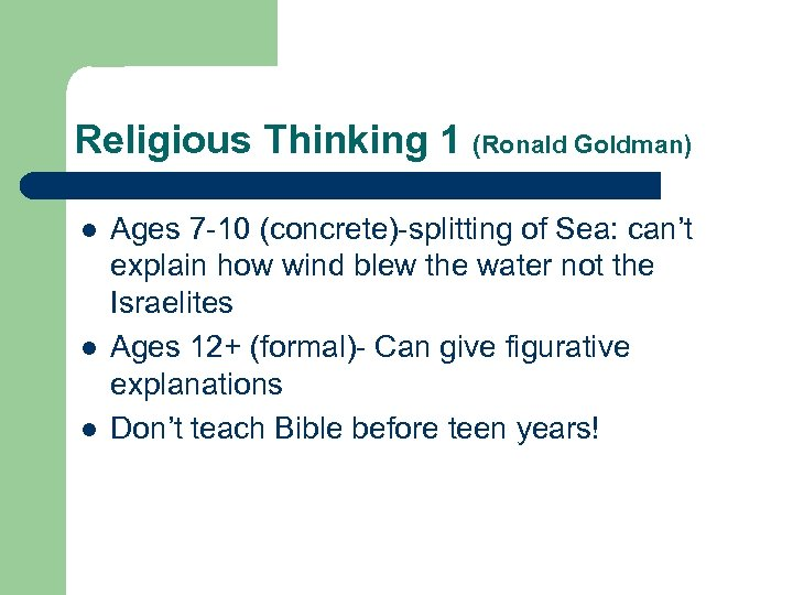 Religious Thinking 1 (Ronald Goldman) l l l Ages 7 -10 (concrete)-splitting of Sea: