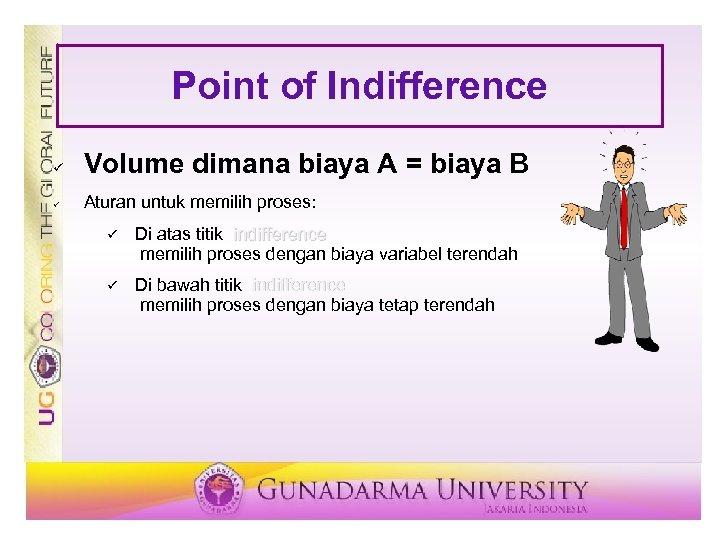 Point of Indifference ü Volume dimana biaya A = biaya B ü Aturan untuk