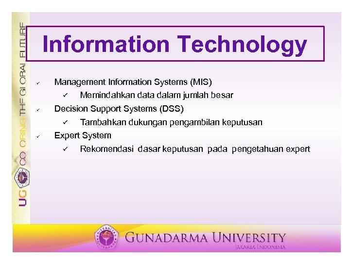 Information Technology ü ü ü Management Information Systems (MIS) ü Memindahkan data dalam jumlah