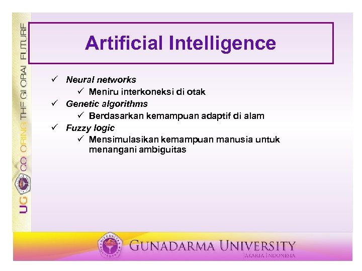 Artificial Intelligence ü Neural networks ü Meniru interkoneksi di otak ü Genetic algorithms ü