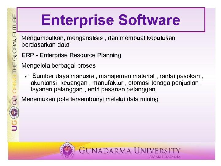 Enterprise Software ü Mengumpulkan, menganalisis , dan membuat keputusan berdasarkan data ü ERP -
