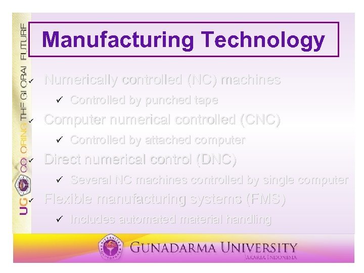 Manufacturing Technology ü Numerically controlled (NC) machines ü ü Computer numerical controlled (CNC) ü