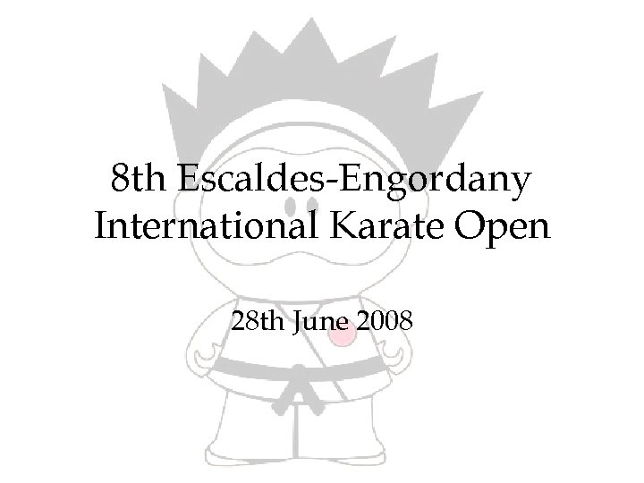 8 th Escaldes-Engordany International Karate Open 28 th June 2008