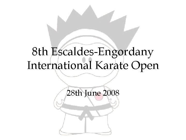 8 th Escaldes-Engordany International Karate Open 28 th June 2008
