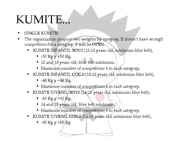 KUMITE. . . • • SINGLE KUMITE: The organization propose two weights by category.