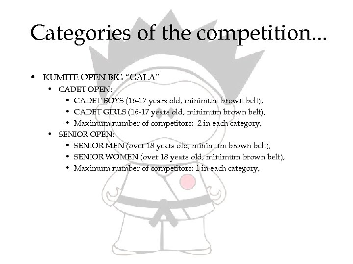 """Categories of the competition. . . • KUMITE OPEN BIG """"GALA"""" • CADET OPEN:"""