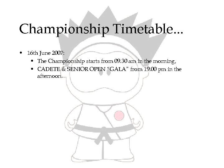 Championship Timetable. . . • 16 th June 2007: • The Championship starts from