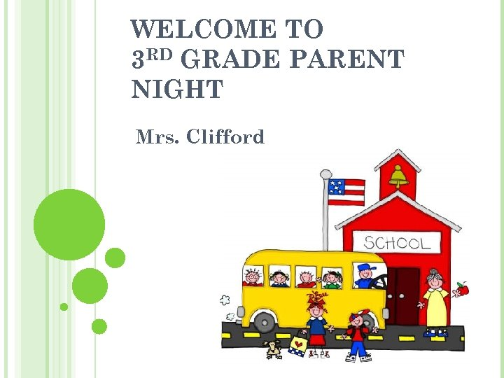 WELCOME TO 3 RD GRADE PARENT NIGHT Mrs. Clifford