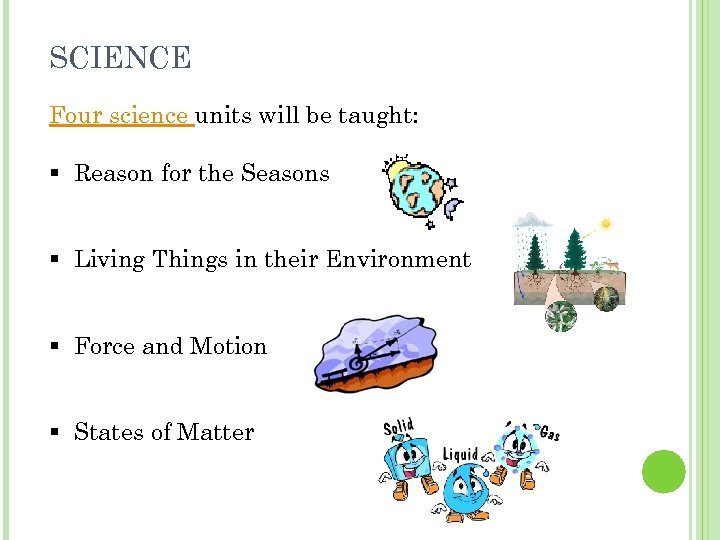 SCIENCE Four science units will be taught: § Reason for the Seasons § Living