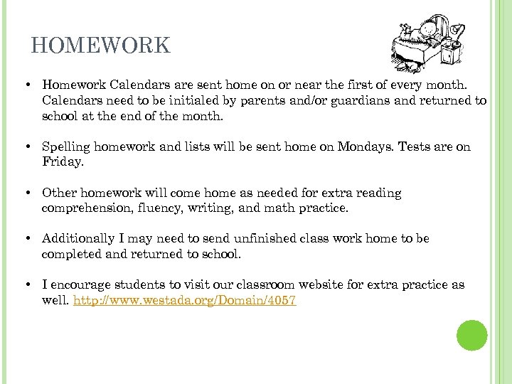 HOMEWORK • Homework Calendars are sent home on or near the first of every