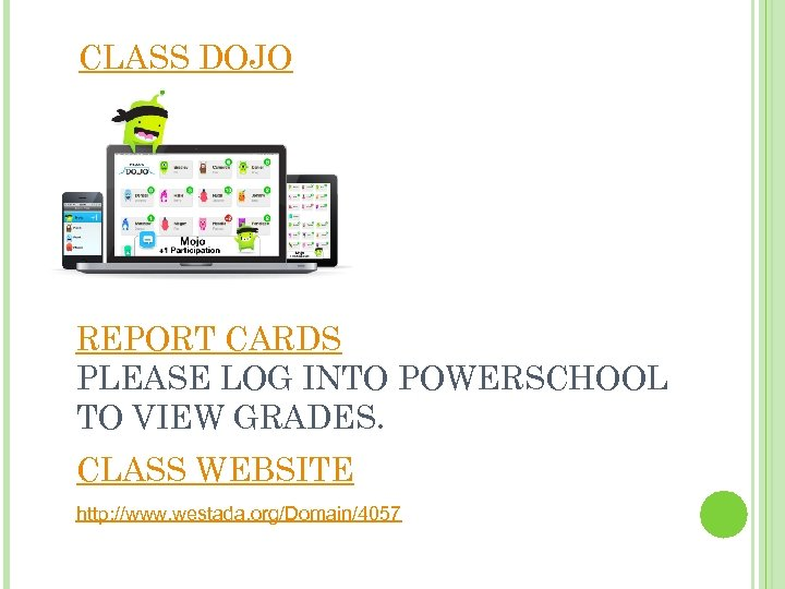 CLASS DOJO REPORT CARDS PLEASE LOG INTO POWERSCHOOL TO VIEW GRADES. CLASS WEBSITE http: