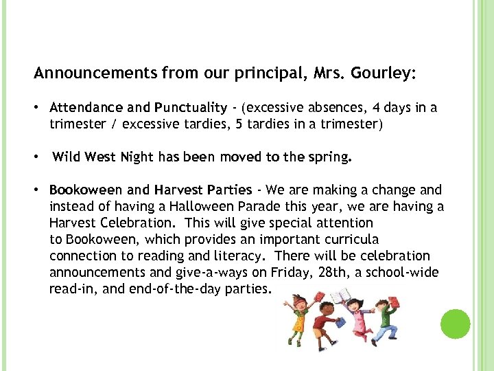 Announcements from our principal, Mrs. Gourley: • Attendance and Punctuality - (excessive absences, 4