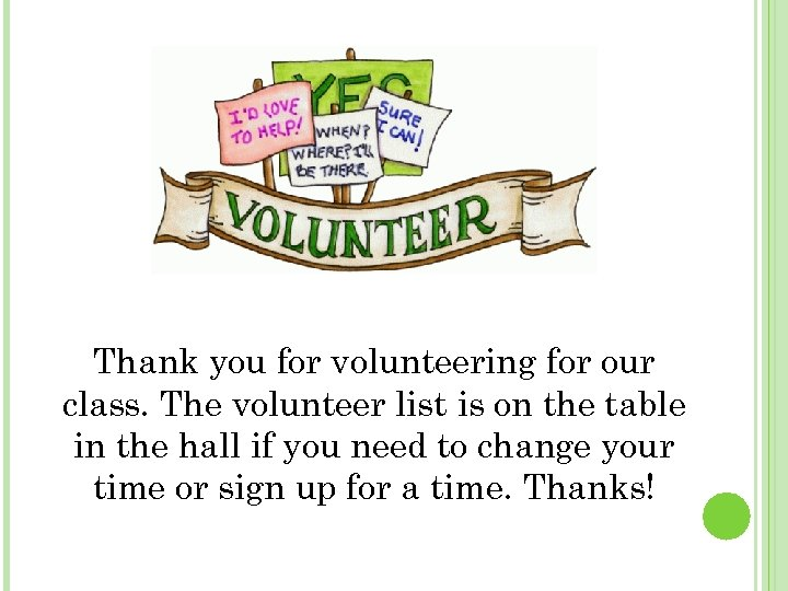 Thank you for volunteering for our class. The volunteer list is on the table