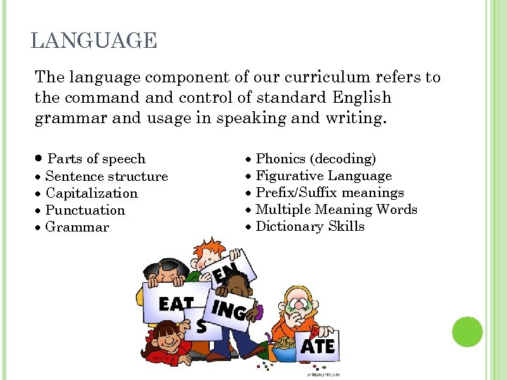 LANGUAGE The language component of our curriculum refers to the command control of standard