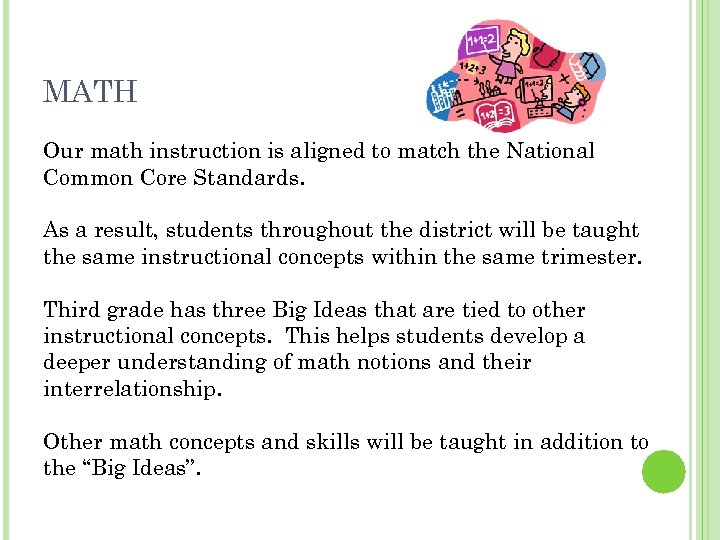 MATH Our math instruction is aligned to match the National Common Core Standards. As