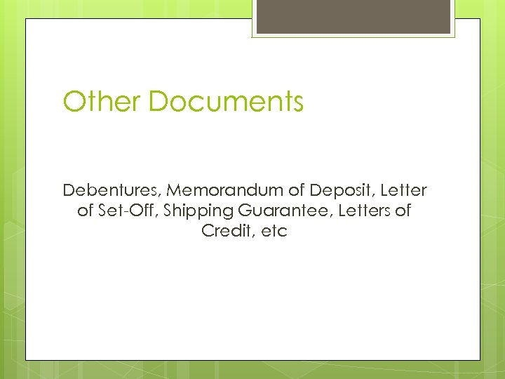 Other Documents Debentures, Memorandum of Deposit, Letter of Set-Off, Shipping Guarantee, Letters of Credit,