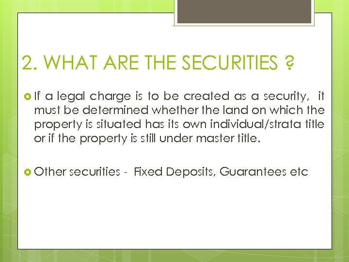 2. WHAT ARE THE SECURITIES ? If a legal charge is to be created