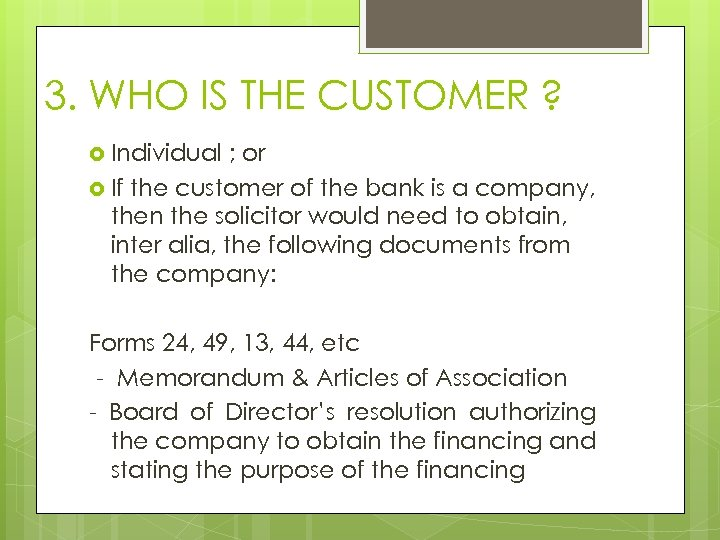 3. WHO IS THE CUSTOMER ? Individual ; or If the customer of the