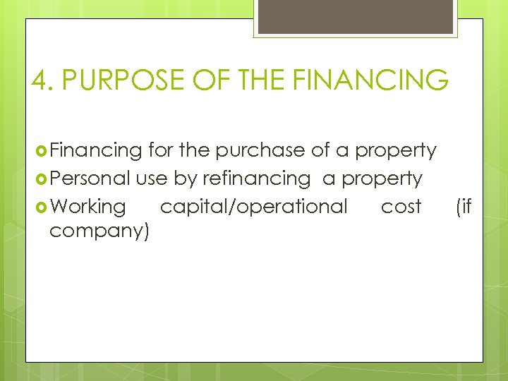 4. PURPOSE OF THE FINANCING Financing for the purchase of a property Personal use