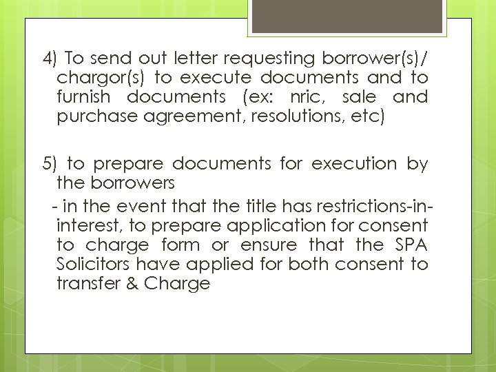 4) To send out letter requesting borrower(s)/ chargor(s) to execute documents and to furnish
