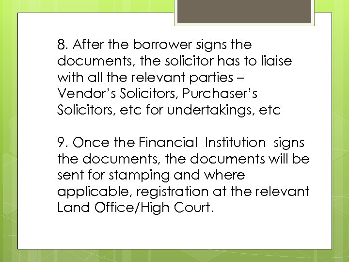 8. After the borrower signs the documents, the solicitor has to liaise with all