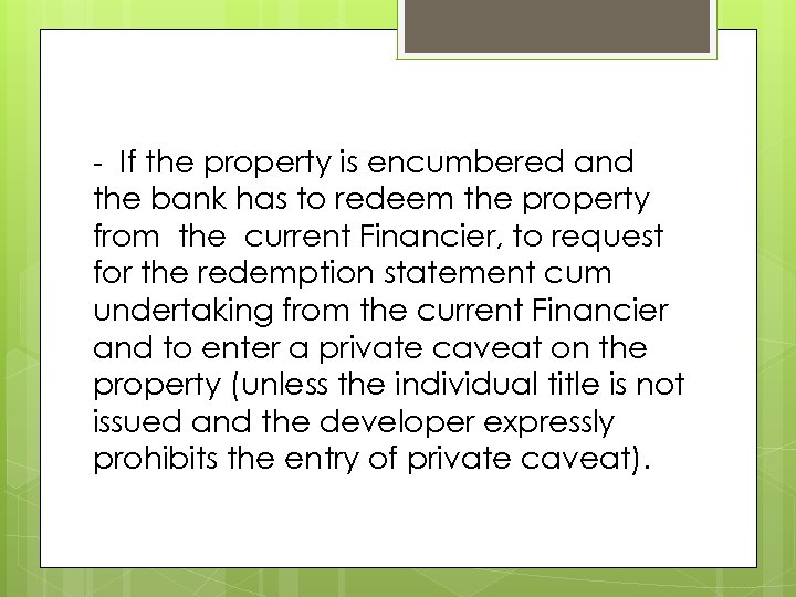 - If the property is encumbered and the bank has to redeem the property