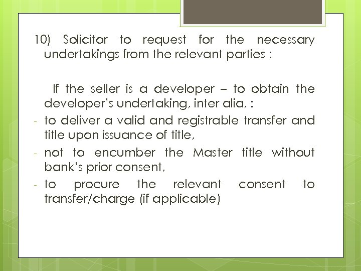 10) Solicitor to request for the necessary undertakings from the relevant parties : -