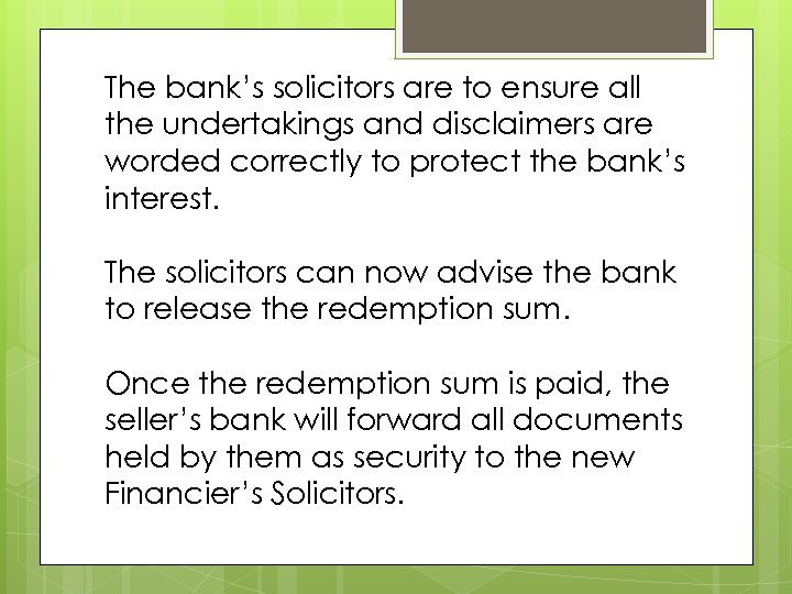 The bank's solicitors are to ensure all the undertakings and disclaimers are worded correctly