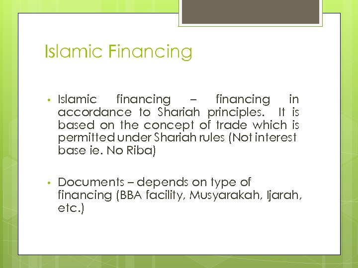 Islamic Financing • Islamic financing – financing in accordance to Shariah principles. It is