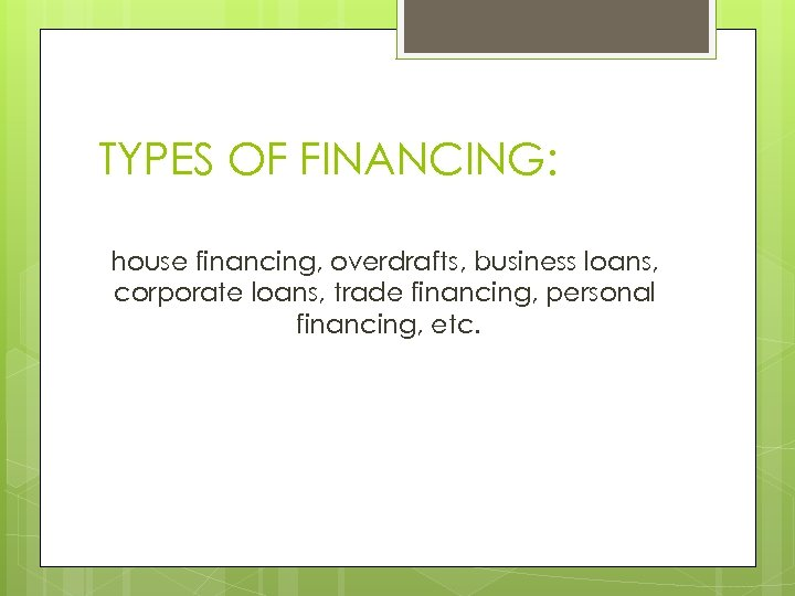 TYPES OF FINANCING: house financing, overdrafts, business loans, corporate loans, trade financing, personal financing,