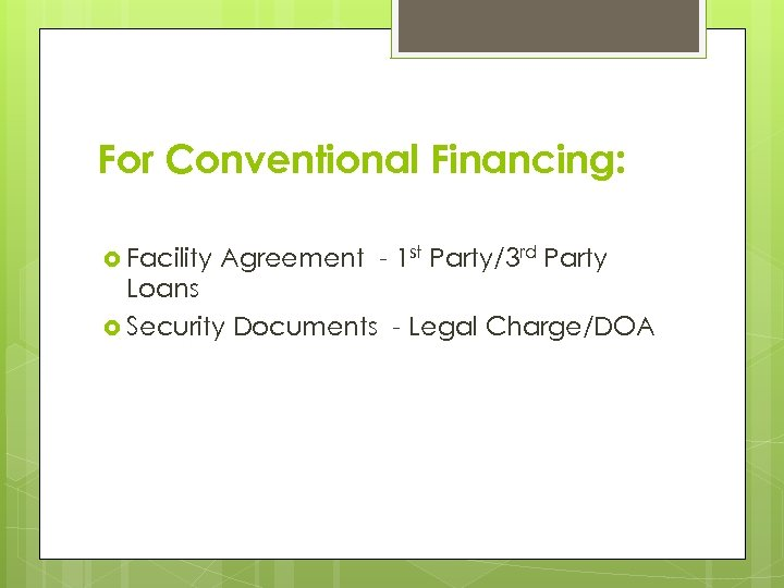 For Conventional Financing: Facility Agreement - 1 st Party/3 rd Party Loans Security Documents