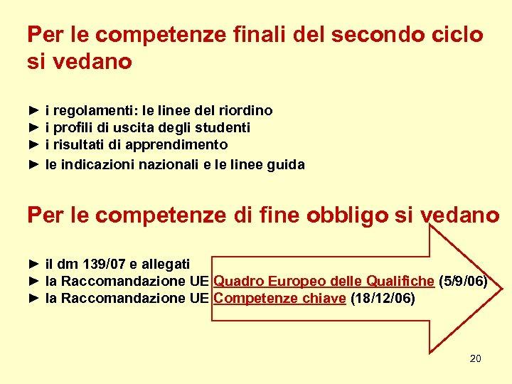 Per le competenze finali del secondo ciclo si vedano ► i regolamenti: le linee
