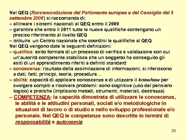 Nel QEQ (Raccomandazione del Parlamento europeo e del Consiglio del 5 settembre 2006) si