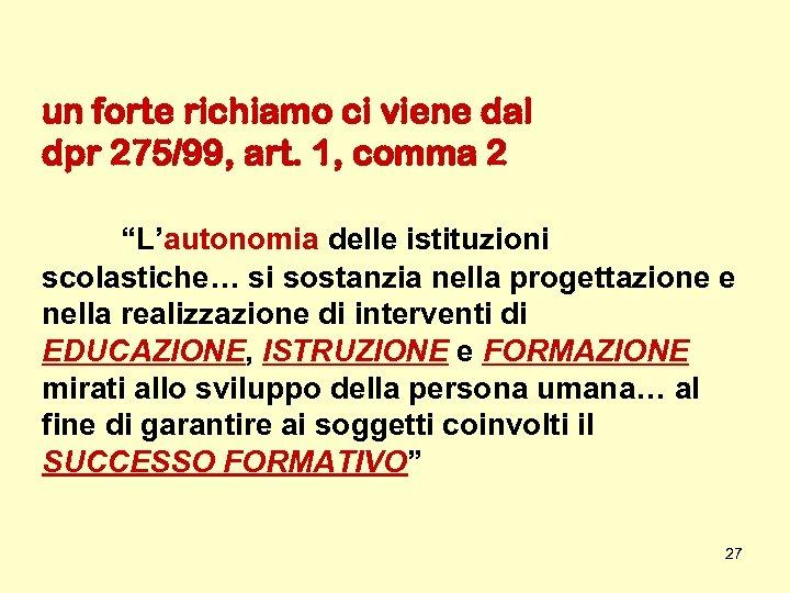 """un forte richiamo ci viene dal dpr 275/99, art. 1, comma 2 """"L'autonomia delle"""