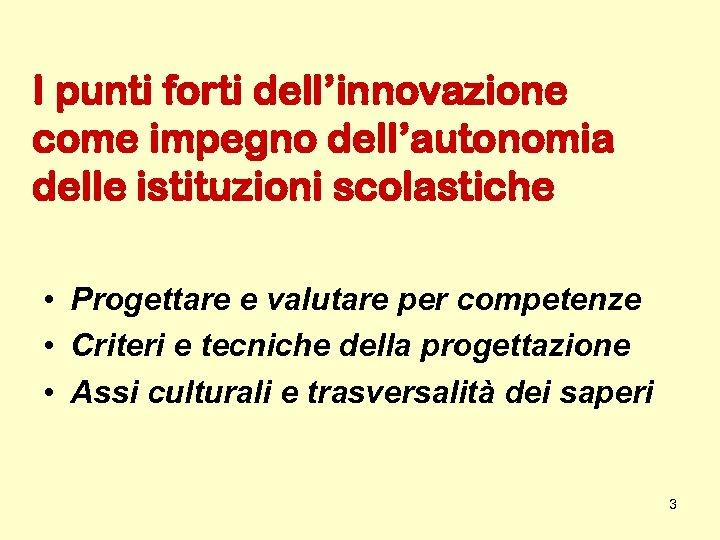 I punti forti dell'innovazione come impegno dell'autonomia delle istituzioni scolastiche • Progettare e valutare