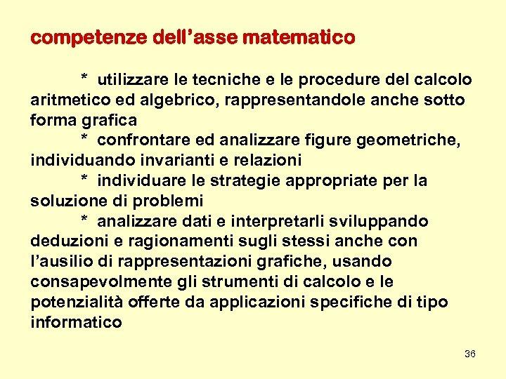 competenze dell'asse matematico * utilizzare le tecniche e le procedure del calcolo aritmetico ed