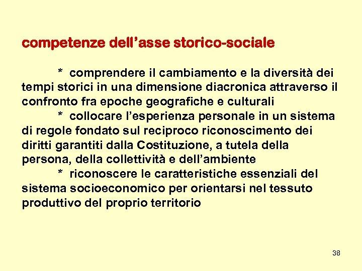 competenze dell'asse storico-sociale * comprendere il cambiamento e la diversità dei tempi storici in