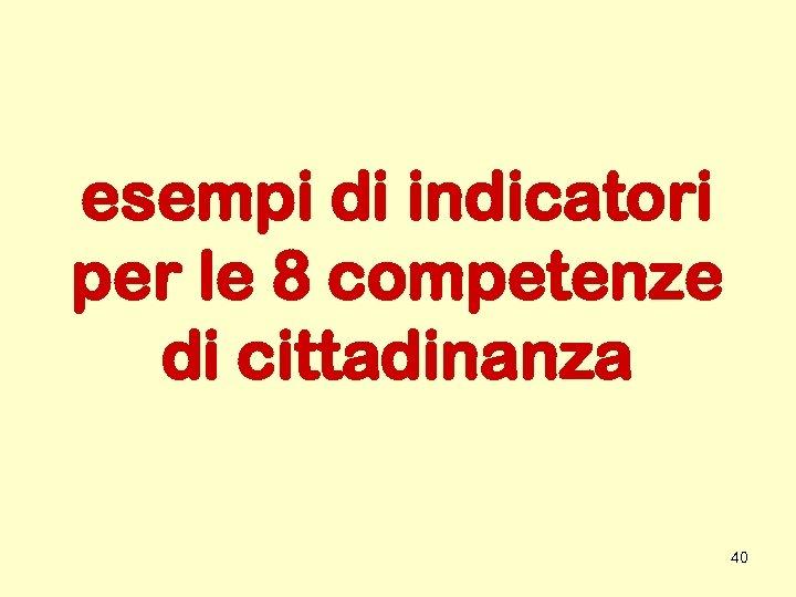 esempi di indicatori per le 8 competenze di cittadinanza 40