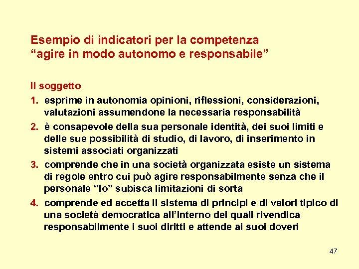 """Esempio di indicatori per la competenza """"agire in modo autonomo e responsabile"""" Il soggetto"""