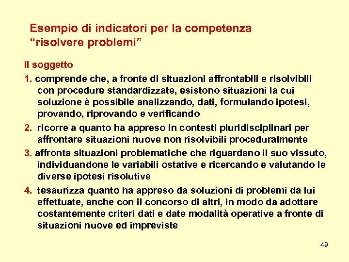 """Esempio di indicatori per la competenza """"risolvere problemi"""" Il soggetto 1. comprende che, a"""