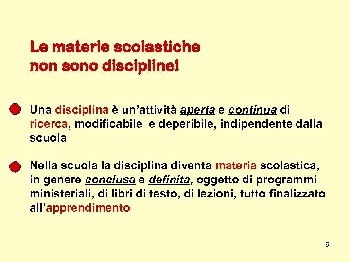 Le materie scolastiche non sono discipline! Una disciplina è un'attività aperta e continua di