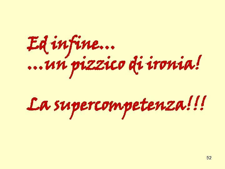 Ed infine… …un pizzico di ironia! La supercompetenza!!! 52