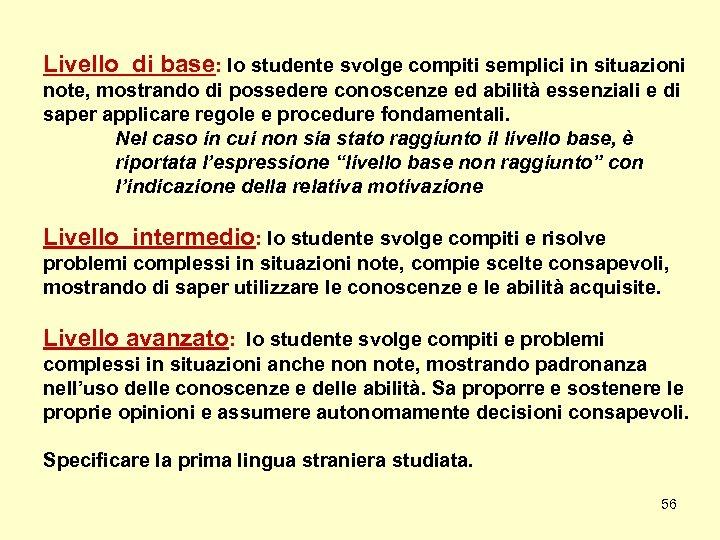 Livello di base: lo studente svolge compiti semplici in situazioni note, mostrando di possedere