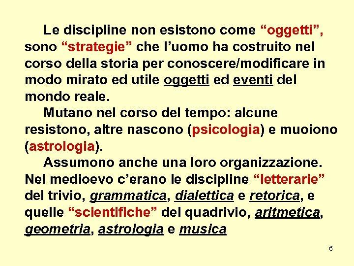 """Le discipline non esistono come """"oggetti"""", sono """"strategie"""" che l'uomo ha costruito nel corso"""