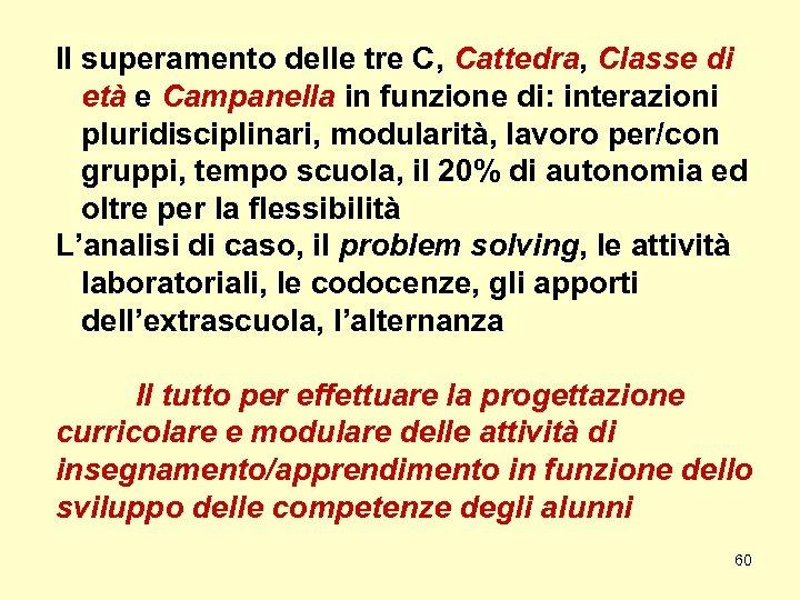 Il superamento delle tre C, Cattedra, Classe di età e Campanella in funzione di: