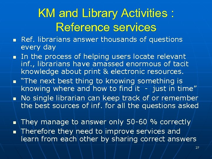KM and Library Activities : Reference services n n n Ref. librarians answer thousands