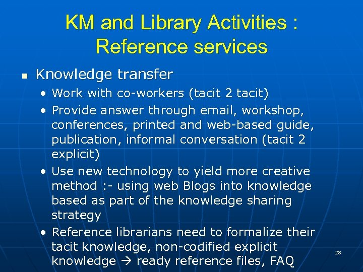 KM and Library Activities : Reference services n Knowledge transfer • Work with co-workers