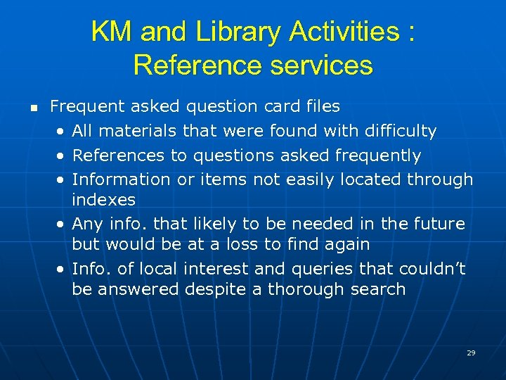KM and Library Activities : Reference services n Frequent asked question card files •